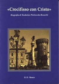 Crocifisso con Cristo - Biografia di Teodorico Pietrocola Rossetti. (Brossura)