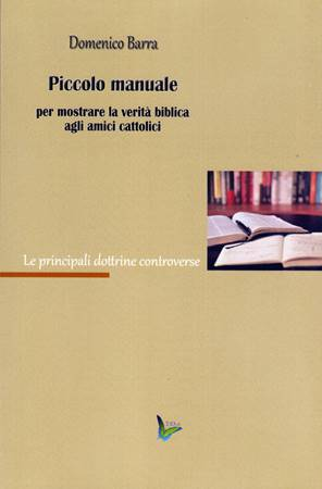 Piccolo manuale per mostrare la verità biblica agli amici cattolici (Brossura)