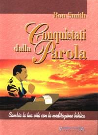 Conquistati dalla Parola - Cambia la tua vita con la meditazione biblica (Brossura)
