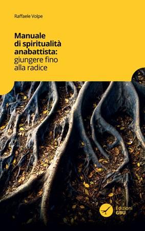 Manuale di spiritualità anabattista: giungere fino alle radici (Brossura)