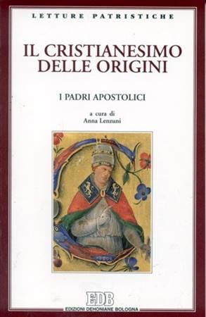 Il Cristianesimo delle origini - I Padri Apostolici