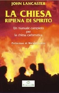 La chiesa ripiena di Spirito - Un manuale completo per la chiesa carismatica - Prefazione di Michael Green. (Brossura)