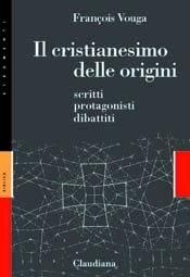 Il cristianesimo delle origini - scritti, protagonisti, dibattiti (Brossura)
