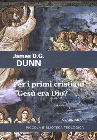 Per i primi cristiani Gesù era Dio? (Brossura)