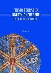 Libertà di credere - La fede della chiesa (Brossura)