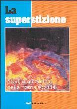 La superstizione - Modi e riti antichi nella nostra società (Spillato)