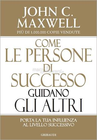 Come le persone di successo guidano gli altri (Brossura)