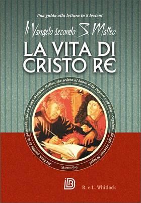 La vita di Cristo Re - Il Vangelo secondo S. Matteo - Una guida alla lettura in 8 lezioni (Brossura)