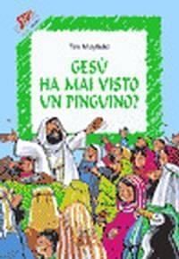 Gesù ha mai visto un pinguino?