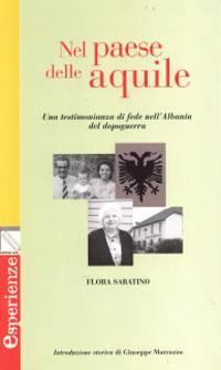 Nel paese delle Aquile - Una testimonianza di fede nell'Albania del dopoguerra