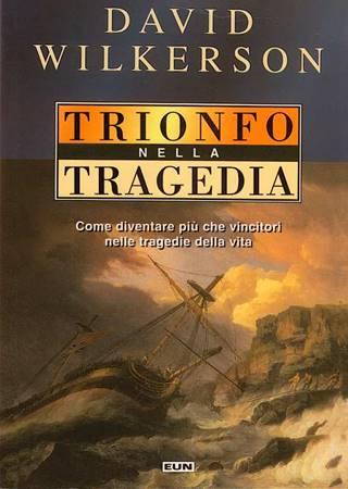 Trionfo nella tragedia - Come diventare più che vincitori nelle tragedie della vita. (Brossura)