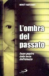 L'ombra del passato - Come guarire dalle ferite dell'infanzia (Brossura)