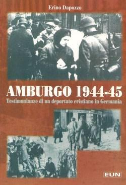 Amburgo 1944 - 45 - Testimonianze di un deportato cristiano in Germania (Brossura)