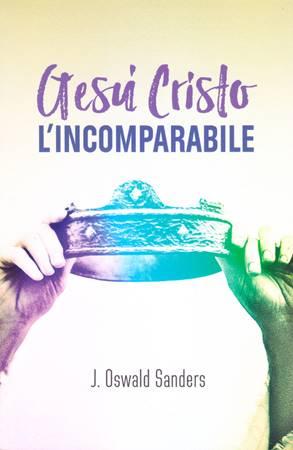 Gesù Cristo l'incomparabile (Brossura)