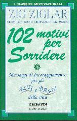102 motivi per sorridere - Messaggi di incoraggiamento per gli alti e bassi della vita