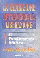 La guarigione attraverso la liberazione - Vol. 1: Il fondamento biblico (Brossura)