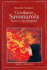 Girolamo Savonarola: frate e capopolo - Dall'amore per Laudomia al rogo nella piazza della Signoria