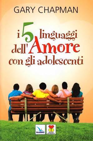 I cinque linguaggi dell'amore con gli adolescenti (Brossura)