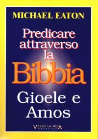 Predicare attraverso la Bibbia - Gioele e Amos (Brossura)
