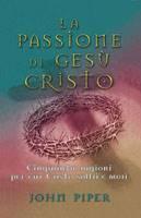 La Passione di Gesù Cristo - Cinquanta ragioni per cui Cristo soffrì e morì (Brossura)