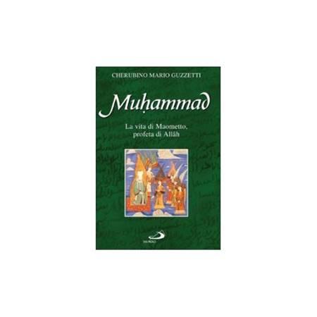Muhammad - La vita di Maometto, profeta di Allah