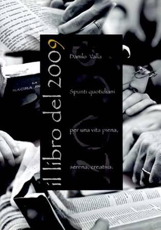 Il libro del 2009 - Spunti quotidiani per una vita piena, serena, creativa. (Brossura)