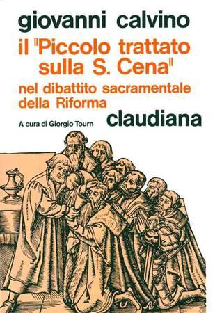 Il piccolo trattato sulla Santa Cena nel dibattito sacramentale della Riforma - A cura di Giorgio Tourn (Brossura)