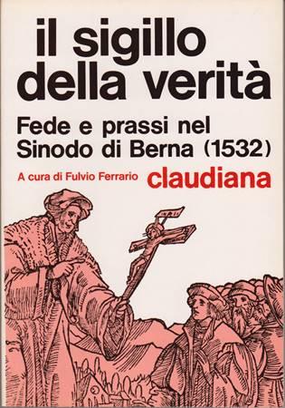 Il sigillo della verità - Fede e prassi nel Sinodo di Berna (1532) (Brossura)