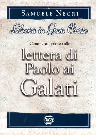 Libertà in Gesù Cristo - Commento pratico alla lettera di Paolo ai Galati