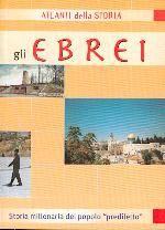 Gli Ebrei - Storia millenaria del popolo prediletto