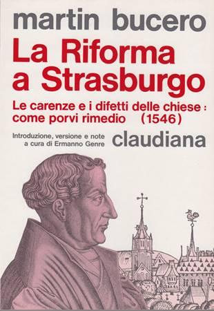 La riforma a Strasburgo - Le carenze e i difetti delle chiese: come porvi rimedio (1546) (Brossura)