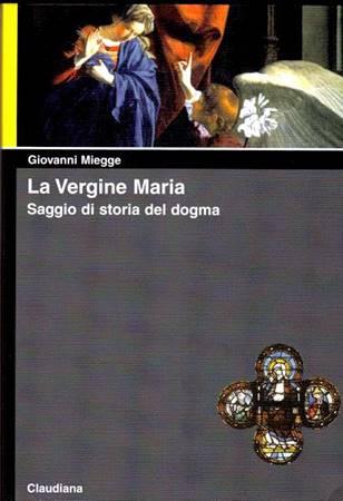 La vergine Maria - Saggio di storia del dogma. A cura di A. Sonelli