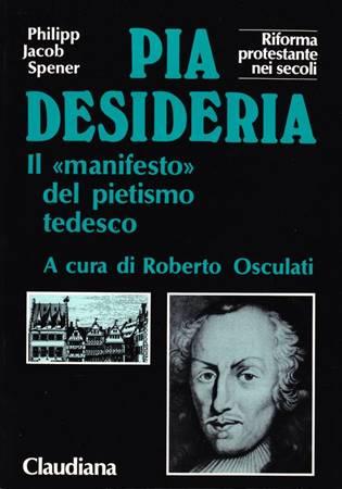 Pia Desideria - Il manifesto del pietismo tedesco (Brossura)