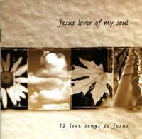 Jesus Lover of My Soul - 12 Love Songs to Jesus