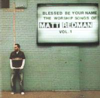 Blessed Be Your Name - The Worship Songs of Matt Redman Vol 1