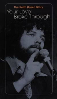 The Keith Green Story - Your Love Broke Through /  DELETE