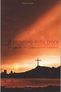 Il cammino della croce - Un manuale per l'intercessione itinerante (Brossura)