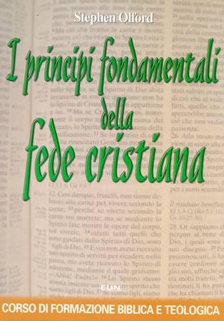 I principi fondamentali della fede cristiana - Corso di formazione biblica e teologica (Brossura)
