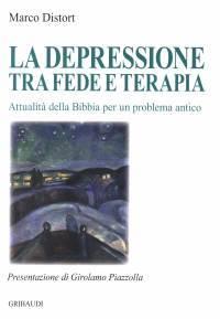 La depressione tra fede e terapia - Attualità della Bibbia per un problema antico