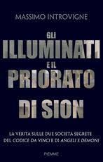 Gli illuminati e il priorato di Sion - La verità sulle due società segrete del Codice Da Vinci e di Angeli e Demoni (Brossura)