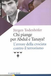 Chi piange per Abdul e Tanaya? - L'errore delle crociata contro il terrorismo - Prefazione di Oscar Luigi Scalfaro (Brossura)