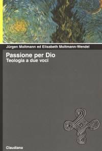 Passione per Dio - Teologia a due voci