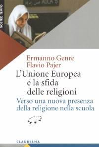 L'Unione Europea e la sfida delle religioni - Verso una nuova presenza della religione nella scuola (Brossura)