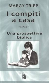 I compiti a casa - Una prospettiva biblica (Brossura)