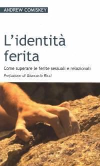 L'identità ferita - Come superare le ferite sessuali e relazionali (Brossura)