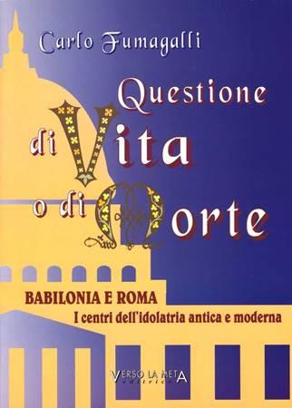 Questione di vita o di morte - Babilonia e Roma: i centri dell'idolatria antica e moderna (Brossura)