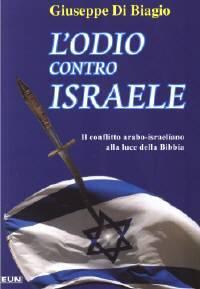 L'odio contro Israele - Il conflitto arabo - israeliano alla luce della Bibbia (Brossura)