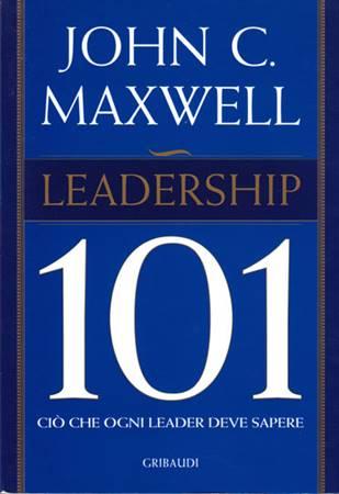 Leadership 101 - Ciò che ogni leader deve sapere (Brossura)