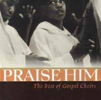Praise Him - Best of gospel choirs