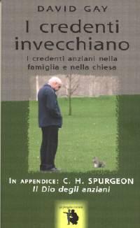 I credenti invecchiano - I credenti anziani nella famiglia e nella chiesa (in appendice: C. H. Spurgeon: Il Dio degli anziani) (Brossura)